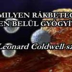 BÁRMILYEN RÁKBETEGSÉG HETEKEN BELÜL GYÓGYÍTHATÓ-Dr. Leonard Coldwell szerint.