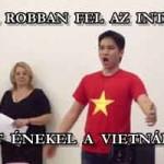 ETTŐL ROBBAN FEL AZ INTERNET: ERKELT ÉNEKEL A VIETNÁMI SRÁC.