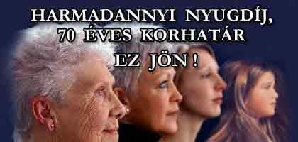 HARMADANNYI NYUGDÍJ, 70 ÉVES KORHATÁR - EZ JÖN!