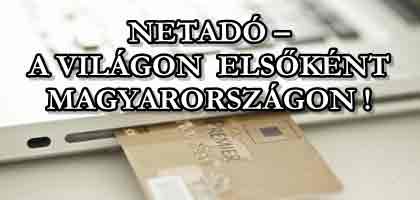 NETADÓ – A VILÁGON ELSŐKÉNT MAGYARORSZÁGON!
