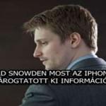 EDWARD SNOWDEN MOST AZ IPHONE-RÓL SZIVÁROGTATOTT KI INFORMÁCIÓKAT