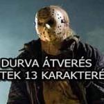 DURVA ÁTVERÉS A PÉNTEK 13 KARAKTERÉVEL!