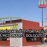 A VENDÉGEK ELŐTT TÖRT, ZÚZOTT A MCDONALD'S DOLGOZÓJA – VIDEÓ