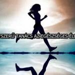 10 EGYSZERŰ TANÁCS AZ EGÉSZSÉGES ÉLETHEZ