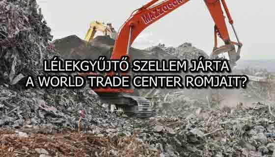 ÁLLÍTÓLAG EGY LÉLEKGYŰJTŐ SZELLEM JÁRTA A WORLD TRADE CENTER ROMJAIT