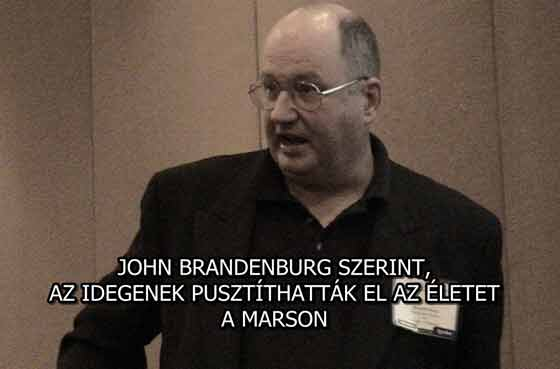 JOHN BRANDENBURG SZERINT, AZ IDEGENEK PUSZTÍTHATTÁK EL AZ ÉLETET A MARSON