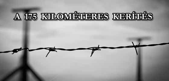 A 175 KILOMÉTERES KERÍTÉS.