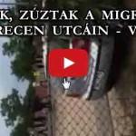 TÖRTEK, ZÚZTAK A MIGRÁNSOK DEBRECEN UTCÁIN – VIDEÓ