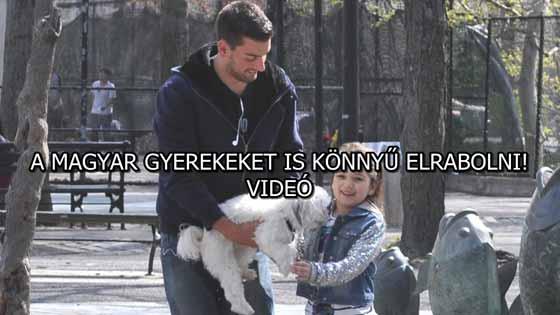 A MAGYAR GYEREKEKET IS KÖNNYŰ ELRABOLNI! - VIDEÓ