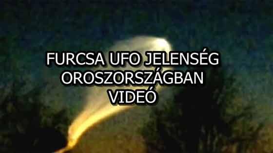 FURCSA UFO JELENSÉG OROSZORSZÁGBAN! - VIDEÓ