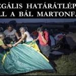 ILLEGÁLIS HATÁRÁTLÉPŐK – ÁLL A BÁL MARTONFÁN