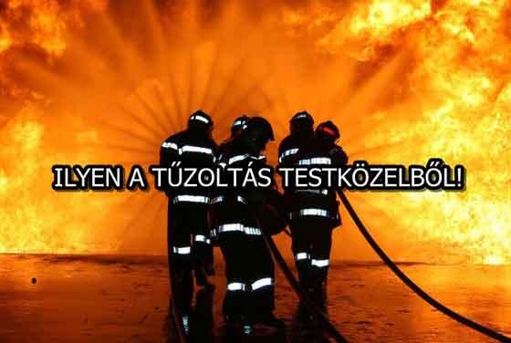ILYEN A TŰZOLTÁS TESTKÖZELBŐL!