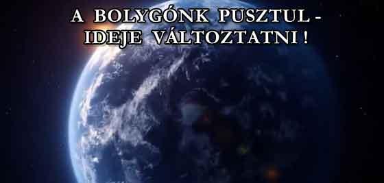 A BOLYGÓNK PUSZTUL - IDEJE VÁLTOZTATNI.