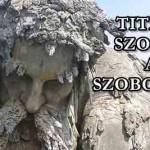 TITKOS SZOBÁKAT REJT AZ ŐSI ÓRIÁSSZOBOR