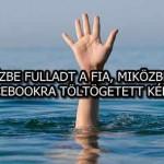 VÍZBE FULLADT A FIA, MIKÖZBEN A FACEBOOKRA TÖLTÖGETETT KÉPEKET