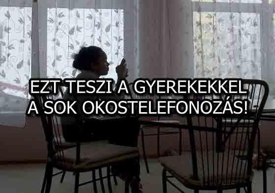 EZT TESZI A GYEREKEKKEL A SOK OKOSTELEFONOZÁS!