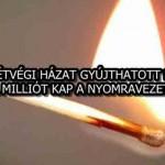 30 HÉTVÉGI HÁZAT GYÚJTHATOTT FEL, FÉL MILLIÓT KAP A NYOMRAVEZETŐ!