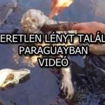 ISMERETLEN LÉNYT TALÁLTAK PARAGUAYBAN – VIDEÓ