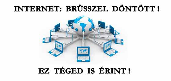 INTERNET: BRÜSSZEL DÖNTÖTT! EZ TÉGED IS ÉRINT!