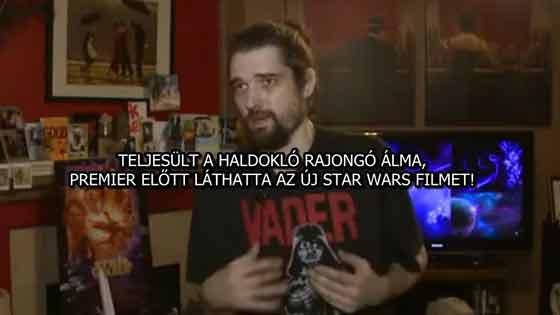 TELJESÜLT A HALDOKLÓ RAJONGÓ ÁLMA, PREMIER ELŐTT LÁTHATTA AZ ÚJ STAR WARS FILMET!
