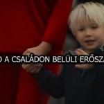 VIDEÓ A CSALÁDON BELÜLI ERŐSZAKRÓL!