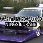 A JAPÁN TUNINGAUTÓKNÁL NINCS FURÁBB