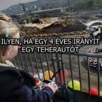 ILYEN, HA EGY 4 ÉVES IRÁNYÍT EGY TEHERAUTÓT