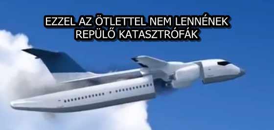 EZZEL AZ ÖTLETTEL NEM LENNÉNEK REPÜLŐ KATASZTRÓFÁK