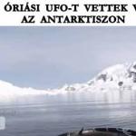 FRISS! ÓRIÁSI UFO-T VETTEK VIDEÓRA AZ ANTARKTISZON