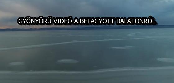 GYÖNYÖRŰ VIDEÓ A BEFAGYOTT BALATONRÓL