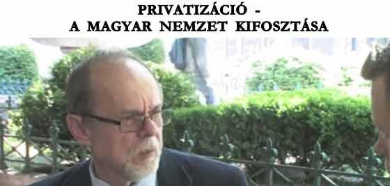 PRIVATIZÁCIÓ - A MAGYAR NEMZET KIFOSZTÁSA.
