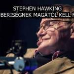 STEPHEN HAWKING, AZ EMBERISÉGNEK MAGÁTÓL KELL FÉLNIE