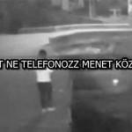 SZÖRNYŰ BALESET, EZÉRT NE TELEFONOZZ MENET KÖZBEN