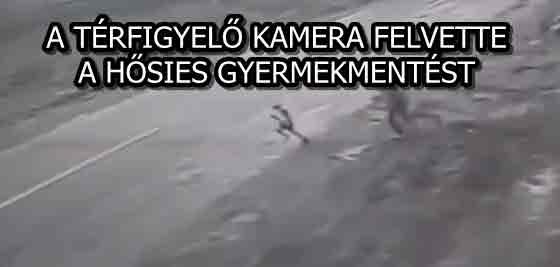 A TÉRFIGYELŐ KAMERA FELVETTE A HŐSIES GYERMEKMENTÉST