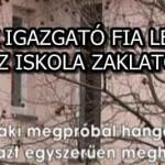 AZ IGAZGATÓ FIA LEHET AZ ISKOLA ZAKLATÓJA