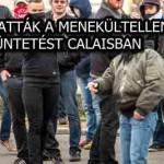 FELOSZLATTÁK A MENEKÜLTELLENES TÜNTETÉST CALAISBAN