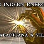 AZ INGYEN ENERGIA FELSZABADÍTANÁ A VILÁGOT?
