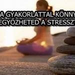 EZZEL A GYAKORLATTAL KÖNNYEDÉN LEGYŐZHETED A STRESSZT