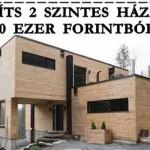ÉPÍTS 2 SZINTES HÁZAT 750 EZER FORINTBÓL