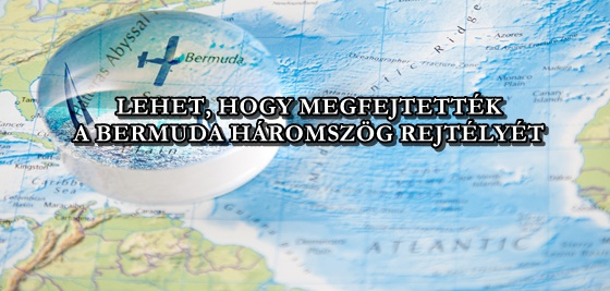 LEHET, HOGY MEGFEJTETTÉK A BERMUDA HÁROMSZÖG REJTÉLYÉT