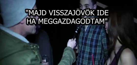 """MAJD VISSZAJÖVÖK IDE, HA MEGGAZDAGODTAM"""