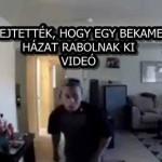 NEM IS SEJTETTÉK, HOGY EGY BEKAMERÁZOTT HÁZAT RABOLNAK KI – VIDEÓ