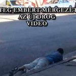 RENGETEG EMBERT MÉRGEZETT MEG AZ ÚJ DROG – VIDEÓ