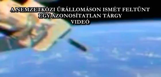 A NEMZETKÖZI ŰRÁLLOMÁSON ISMÉT FELTŰNT EGY AZONOSÍTATLAN TÁRGY - VIDEÓ