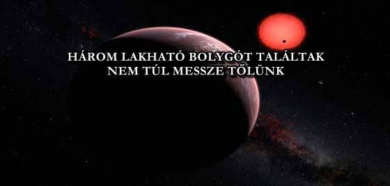 HÁROM LAKHATÓ BOLYGÓT TALÁLTAK, NEM TÚL MESSZE TŐLÜNK