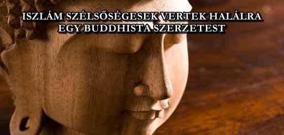 ISZLÁM SZÉLSŐSÉGESEK VERTEK HALÁLRA EGY BUDDHISTA SZERZETEST
