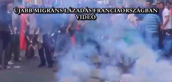 ÚJABB MIGRÁNS LÁZADÁS FRANCIAORSZÁGBAN - VIDEÓ