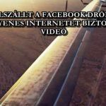 FELSZÁLLT A FACEBOOK DRÓNJA, AMI INGYENES INTERNETET BIZTOSÍT MAJD – VIDEÓ