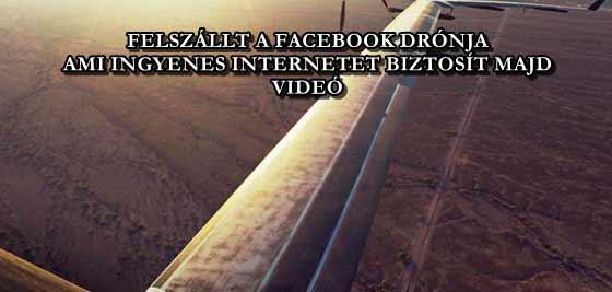 FELSZÁLLT A FACEBOOK DRÓNJA, AMI INGYENES INTERNETET BIZTOSÍT MAJD - VIDEÓ