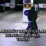 MÁSFÉL MILLIÓT LOPOTT EL APRÓBAN, DE NEM BÍRTA EL – VIDEÓ